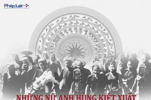 Infographics - Những nữ anh hùng kiệt xuất trong lịch sử Việt Nam