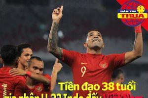 Tiền đạo 38 tuổi gia nhập U-22 Indonesia đấu Việt Nam
