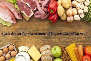 7 thực phẩm 'vàng' tốt cho người viêm loét dạ dày