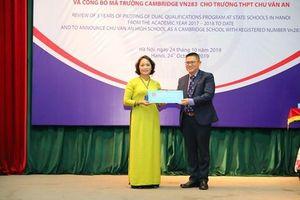 Trường Chu Văn An là trường công lập đầu tiên của Việt Nam chính thức được công nhận nằm trong hệ thống trường Cambridge