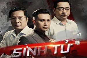 Quy tụ dàn diễn viên cực đỉnh NSND Hoàng Dũng, Việt Anh... 'Sinh tử' liệu có hot?