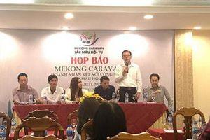 Mekong Caravan – Sắc màu hội tụ 2019: Sẽ giúp đỡ người dân khó khăn 8 tỉnh Đồng bằng sông Cửu Long
