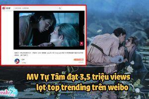Cộng đồng mạng xứ Trung náo loạn vì Tự Tâm :'MV re-up đạt 3,5 triệu view, lọt thẳng vào top trending weibo '