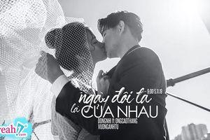 Đông Nhi và Ông Cao Thắng khóa môi nhau ngọt ngào, tung ca khúc sẽ hát trong đám cưới trước ngày về chung 1 nhà