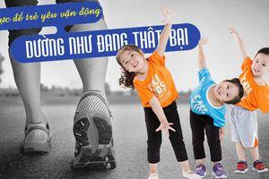 Nỗ lực để trẻ yêu vận động dường như đang thất bại