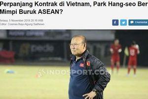 Báo Indonesia: 'Gia hạn hợp đồng với VFF, HLV Park Hang Seo gieo cơn ác mộng cho cả Đông Nam Á'