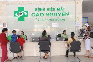 Gia Lai: Bệnh viện mắt Cao Nguyên bị phát hiện nhiều sai phạm