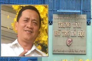 TP.HCM: Bắt khẩn cấp một cán bộ trung tâm hỗ trợ xã hội dâm ô với trẻ em