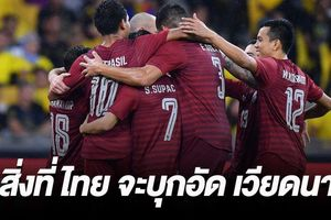 Báo Thái Lan chỉ ra 5 điều giúp đội nhà đánh bại tuyển Việt Nam