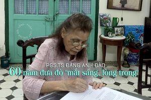 PGS.TS Đặng Anh Đào và sự nghiệp 60 năm đưa đò 'mắt sáng, lòng trong'