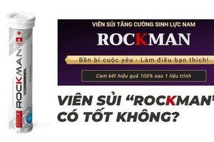 'Nổ' về công dụng của viên sủi tăng cường sinh lực nam Rockman: Cục ATTP thu hồi Giấy xác nhận nội dung quảng cáo