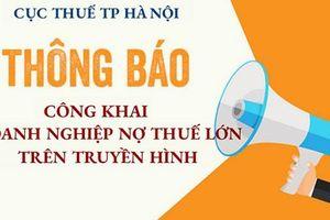 Cục thuế Hà Nội làm phóng sự về các doanh nghiệp chây ỳ nợ thuế