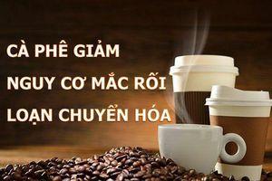 Cà phê giúp phòng ngừa căn bệnh gần 1/5 người Việt đang mắc phải