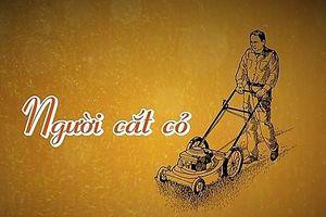 Bài học để hoàn thiện bản thân, từ câu chuyện về người cắt cỏ