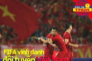 Lý do FIFA vinh danh tuyển VN; Thái Lan gút vội vàng danh sách