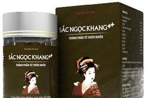 Thu hồi sản phẩm Sắc Ngọc Khang của Công ty Hoa Thiên Phú