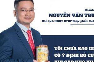 Doanh nhân Nguyễn Văn Trung: Tôi chưa bao giờ bỏ cuộc khi gặp khó khăn
