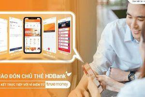 Ví điện tử TrueMoney hợp tác cùng Ngân hàng HDBank nâng tầm trải nghiệm người dùng