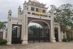 Phú Thọ: Vì sao Dự án Vườn Vua được 'ưu ái' cho hợp thức hóa sai phạm…?