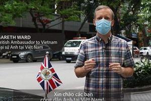 Đại sứ Anh khuyên công dân nước này tuân thủ quy định phòng chống dịch bệnh Covid-19 tại Việt Nam