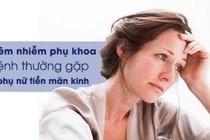 Viêm nhiễm phụ khoa, bệnh thường gặp ở phụ nữ tiền mãn kinh