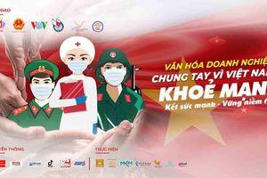 Chung tay chống dịch 'Vì một Việt Nam khỏe mạnh'