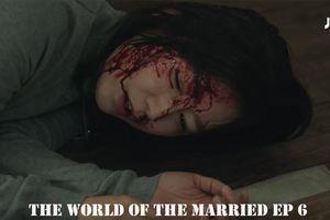 Thế giới hôn nhân tập 6: Khán giả phát điên 'muốn xiên chết' gã chồng vũ phu đánh Kim Hae Ae chảy máu đầu