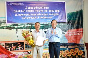 Thành lập Trường THCS - THPT Long Bình và trao quyết định điều động, bổ nhiệm cán bộ