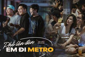 'Bản đồ' thổ địa ở khu Metro Sài Gòn: Ăn gì, trốn đâu lúc 2h sáng và...