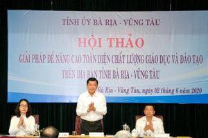 Bà Rịa – Vũng Tàu tổ chức Hội thảo Giải pháp nâng cao toàn diện chất lượng GD-ĐT