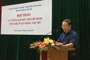 Hội thảo 'Tư tưởng Hồ Chí Minh với nghệ sĩ sân khấu Thủ đô'