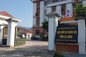 Đề nghị kỷ luật Đảng với Viện trưởng VKSND tỉnh Lai Châu
