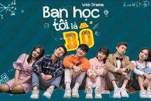 Web series 'Bạn học tôi là Bố': Bộ phim chủ đề học đường - gia đình đầu tiên tại Việt Nam