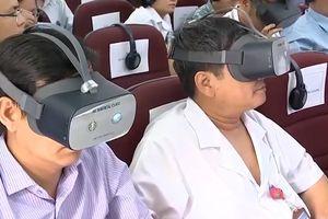 Đào tạo phẫu thuật trực tuyến qua kính thực tế ảo
