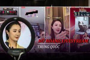 'Nữ hoàng livestream' Trung Quốc có thể bán mọi thứ từ bàn chải đánh răng đến dịch vụ phóng tên lửa trên mạng