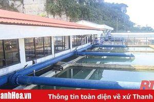 Cung cấp nước sạch an toàn, chất lượng, góp phần phát triển kinh tế - xã hội tỉnh nhà