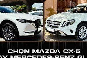 Có hơn 800 triệu, chọn Mercedes-Benz GLA 200 6 năm tuổi hay Mazda CX-5 2020?