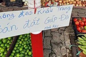 Người bán rau nổi tiếng lại hot trên mạng xã hội vì tấm bảng 'không đeo khẩu trang bán đắt gấp đôi'