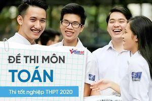 Cập nhật đề thi môn Toán tốt nghiệp THPT 2020