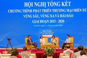 Hội nghị Tổng kết Chương trình phát triển thương mại miền núi, vùng sâu, vùng xa và hải đảo giai đoạn 2015-2020