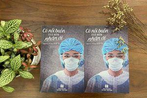 'Có nỗi buồn gieo mầm nhân ái' - khi y tá kể về sứ mệnh bảo tồn sự sống giữa đại dịch Covid-19
