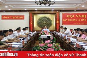 Ban Thường vụ Tỉnh ủy Thanh Hóa cho ý kiến vào một số quy hoạch và nội dung liên quan đến Đại hội Đảng bộ tỉnh lần thứ XIX