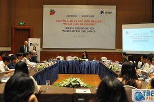 Chú trọng đào tạo nhân lực ngoại giao đa phương trong bối cảnh mới