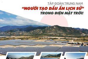 Tập đoàn Trung Nam - 'Người tạo dấu ấn lịch sử' trong điện mặt trời!