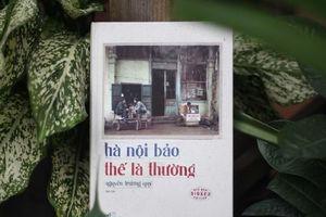 Nhà văn Nguyễn Trương Quý ra mắt sách mới 'Hà Nội bảo thế là thường'