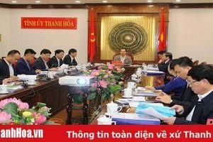 Thường trực Tỉnh ủy Thanh Hóa cho ý kiến vào một số quy hoạch, dự án trên địa bàn