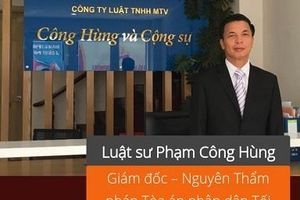 Luật sư Phạm Công Hùng: Luôn đặt nhiệm vụ 'phụng sự công lý' lên hàng đầu