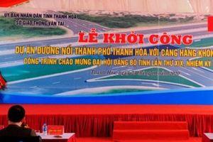Khởi công tuyến đường hơn 3 nghìn tỷ đồng từ TP. Thanh Hóa đi Cảng hàng không Thọ Xuân