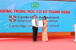 Trung học cơ sở Thanh Xuân chính thức trở thành Trường Quốc tế Cambridge