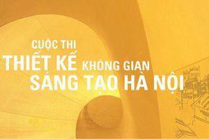 Phát động cuộc thi ''Thiết kế không gian sáng tạo Hà Nội''